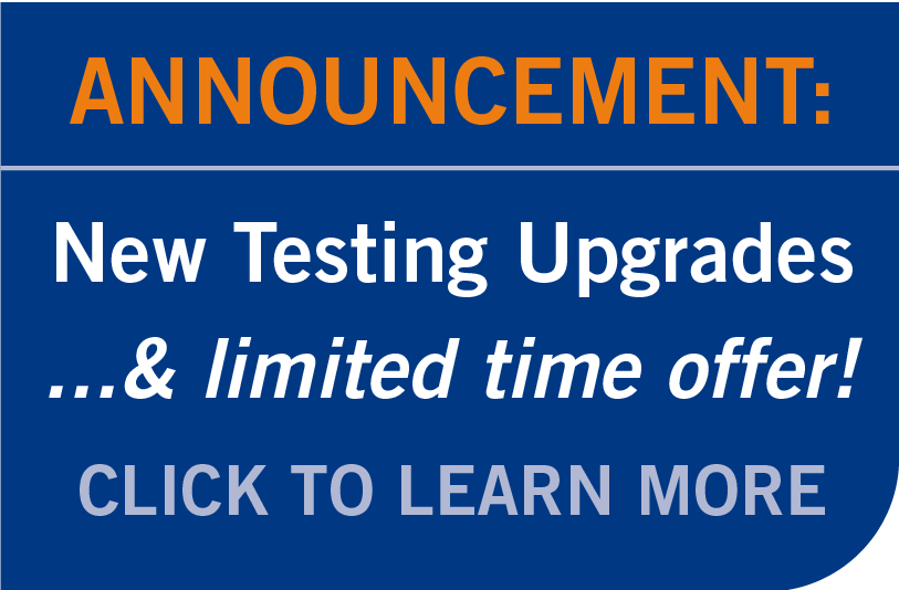 New Testing Upgrades and limited time offer - Click to learn more