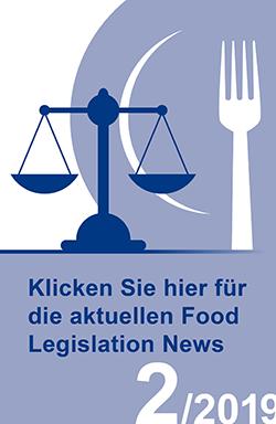 Klicken Sie hierfür die aktuellen Food Legislation News, Ausgabe 2/2019