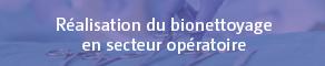 Réalisation du bionettoyage en secteur opératoire